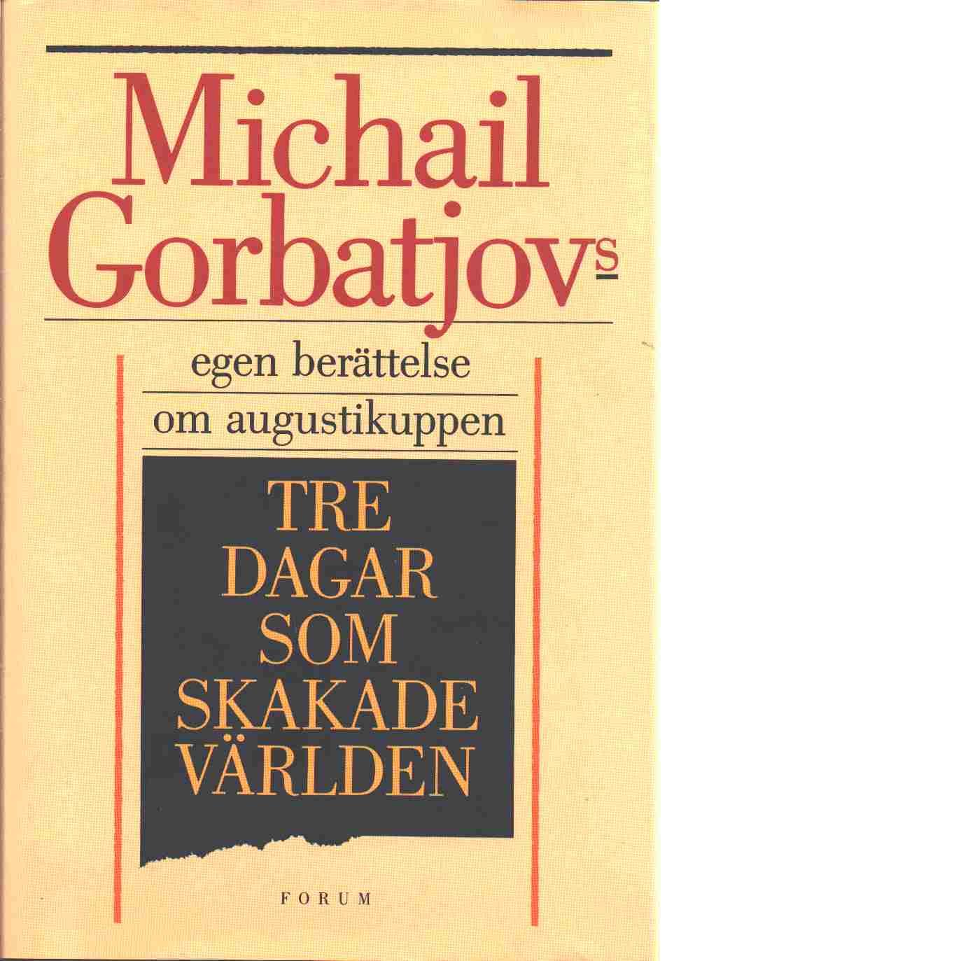 Tre dagar som skakade världen - Gorbačev, Michail Sergeevič,