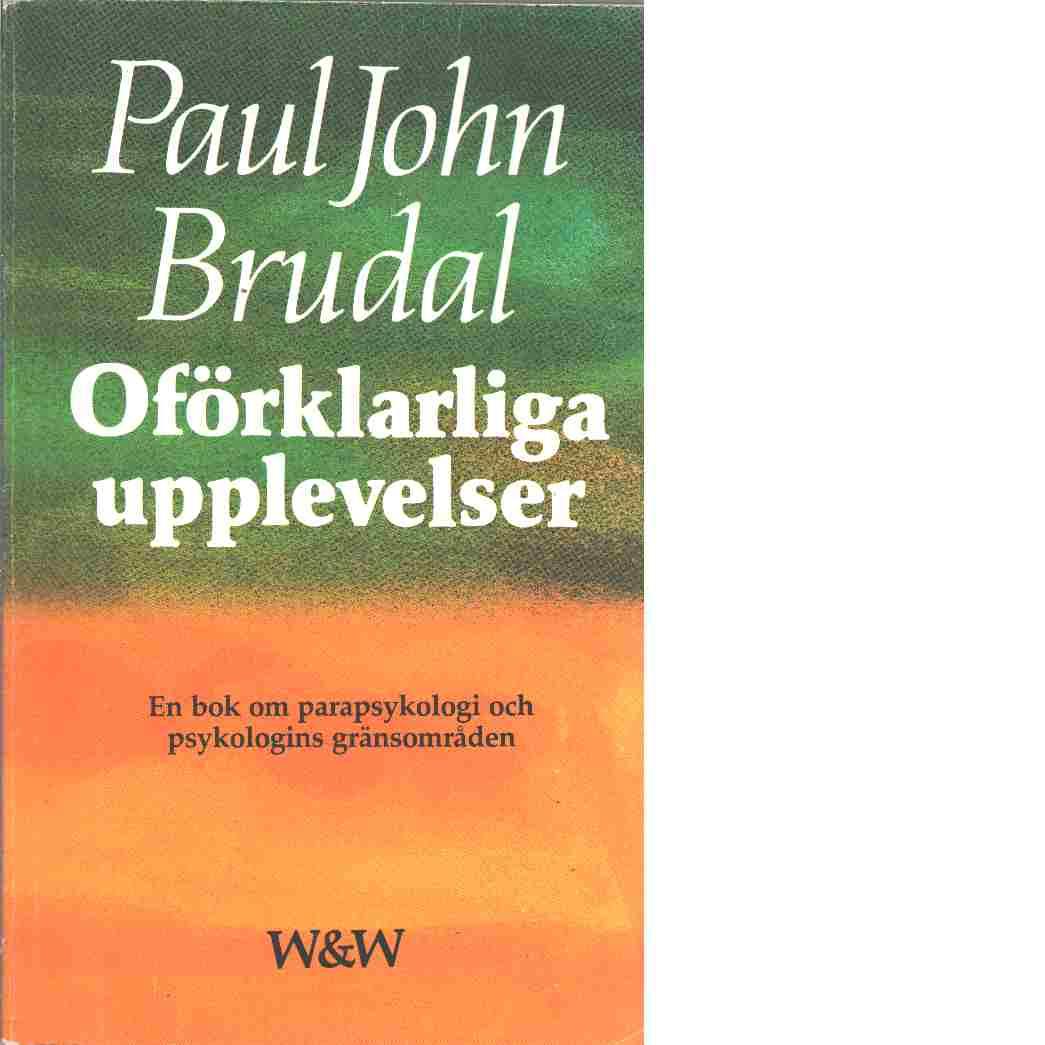 Oförklarliga upplevelser : en bok om parapsykologi och psykologins gränsområden - Brudal, Paul Jan