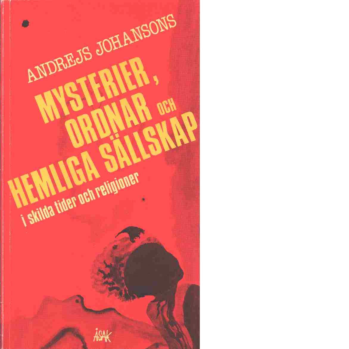 Mysterier, ordnar och hemliga sällskap : i skilda tider och religioner - Johansons, Andrejs