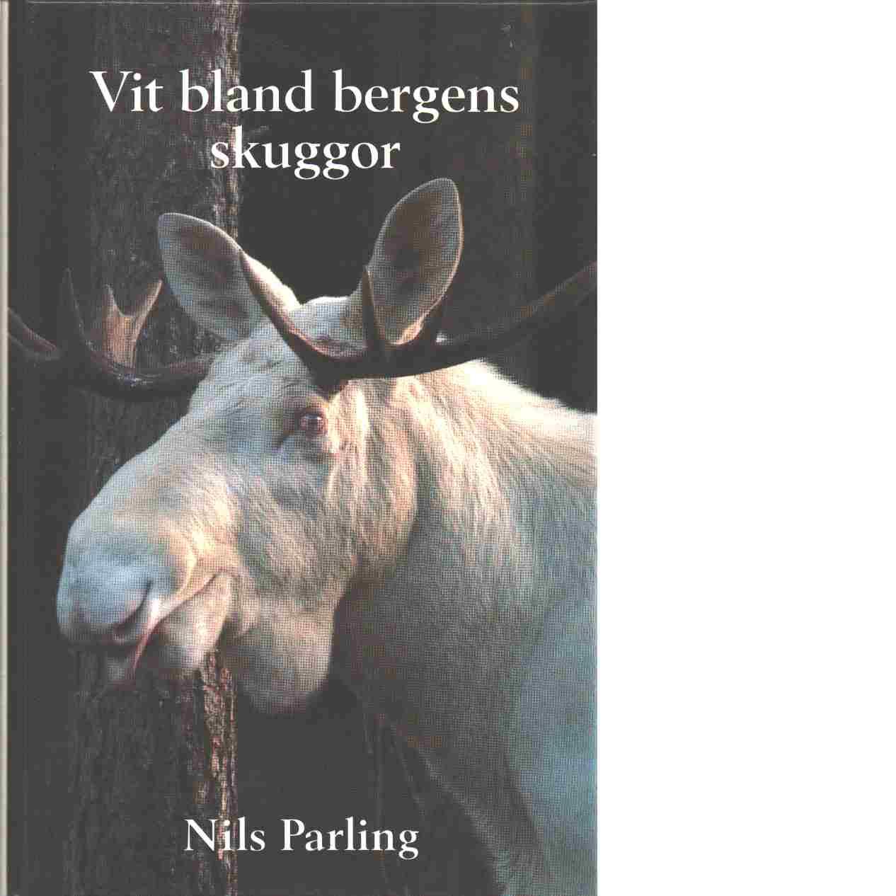 Vit bland bergens skuggor : sentida naturskildring - Parling, Nils