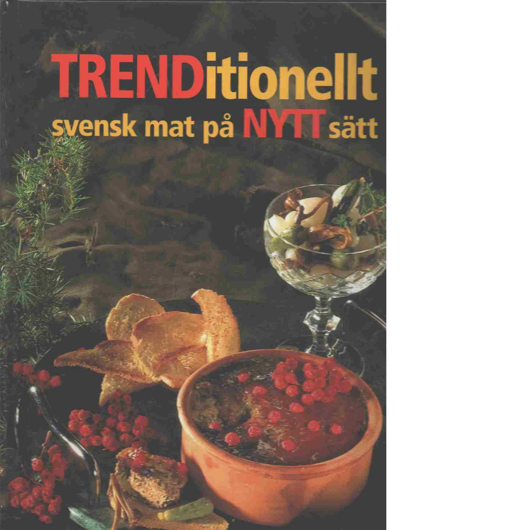 Trenditionellt : svensk mat på nytt sätt - Red. Andersson, Eva-Britt