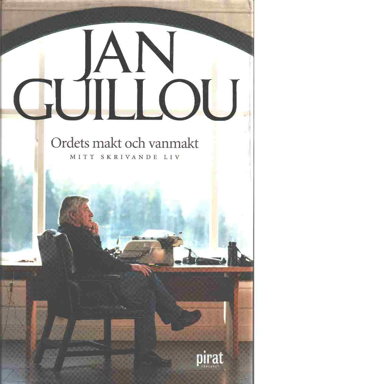 Ordets makt och vanmakt : mitt skrivande liv - Guillou, Jan