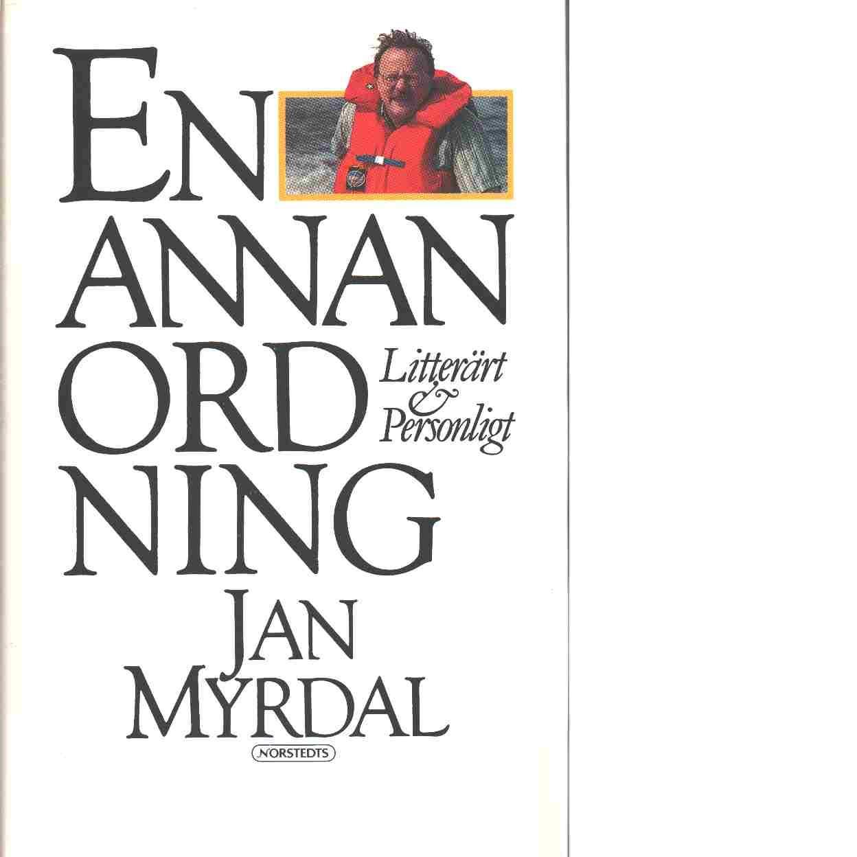 Skriftställning. [15], En annan ordning : litterärt & personligt - Myrdal, Jan