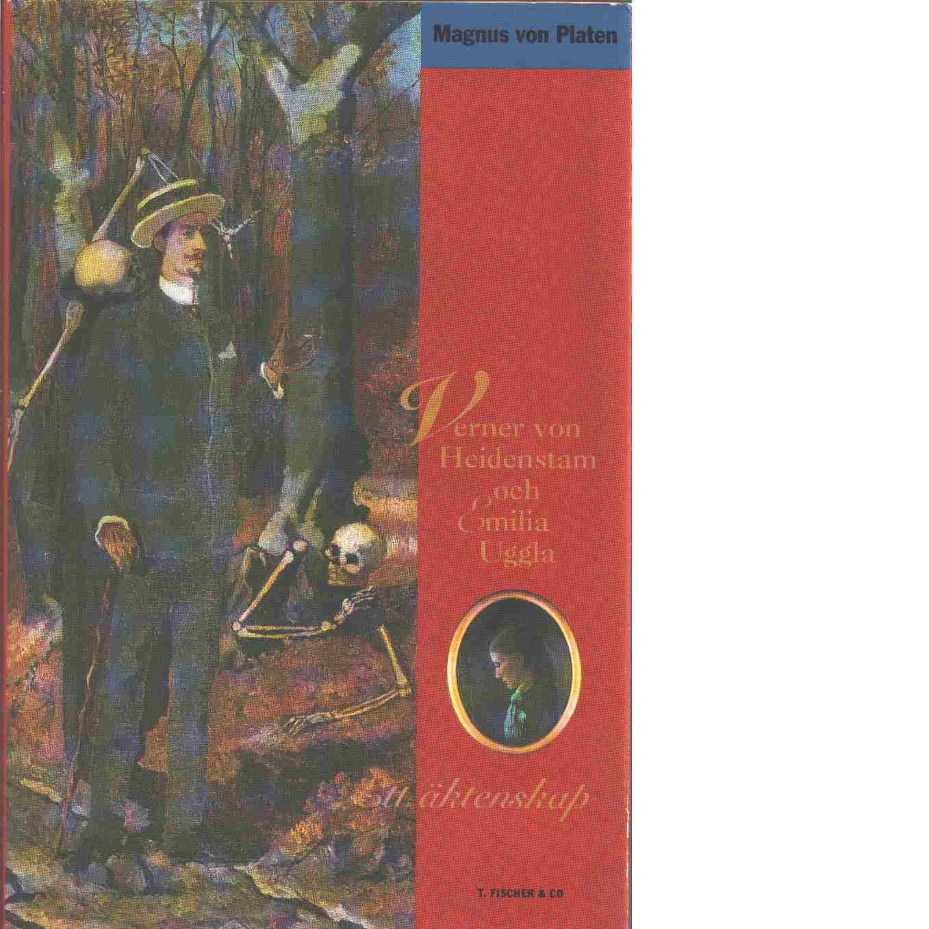 Verner von Heidenstam och Emilia Uggla : ett äktenskap - Platen, von   Magnus
