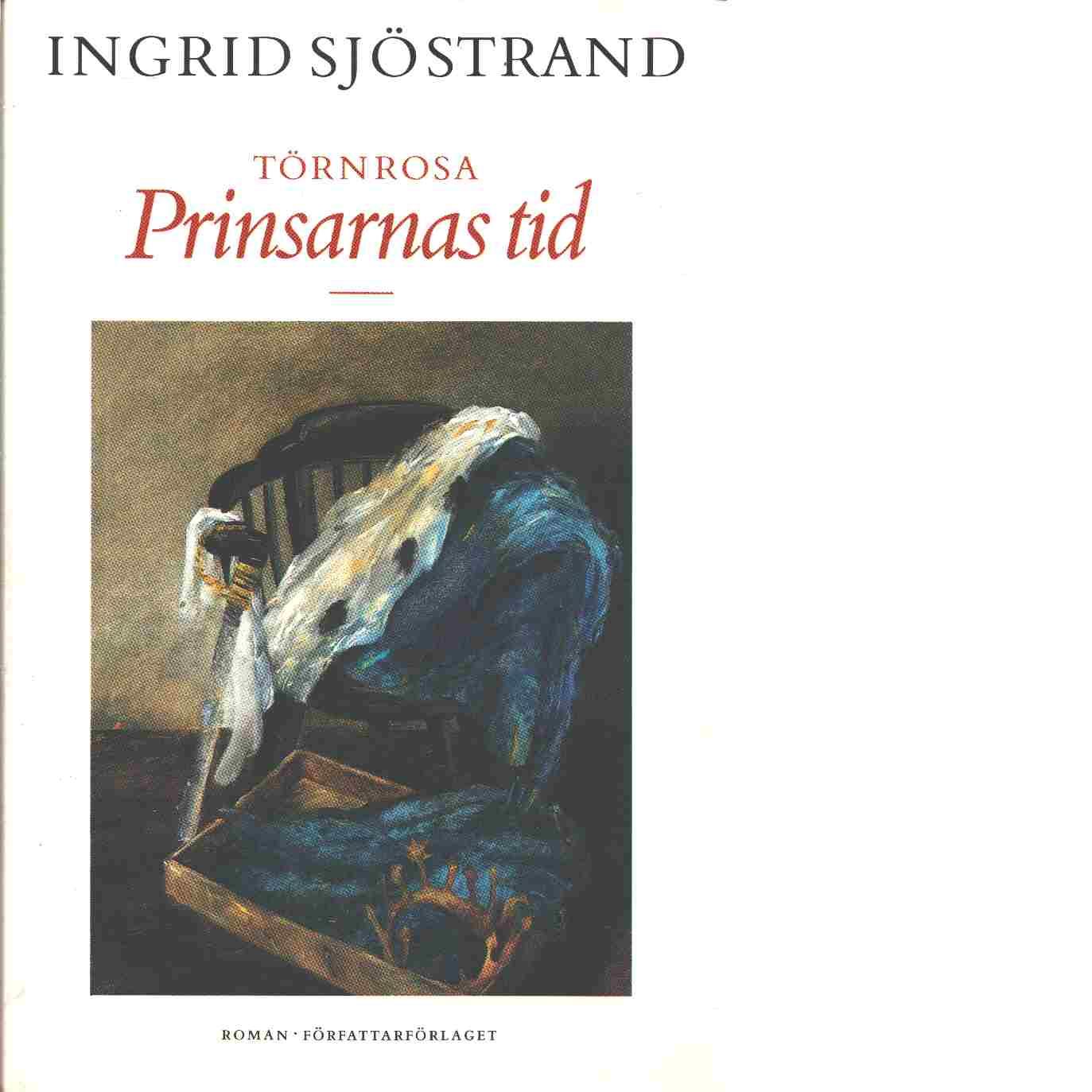 Törnrosa : roman. Prinsarnas tid - Sjöstrand, Ingrid