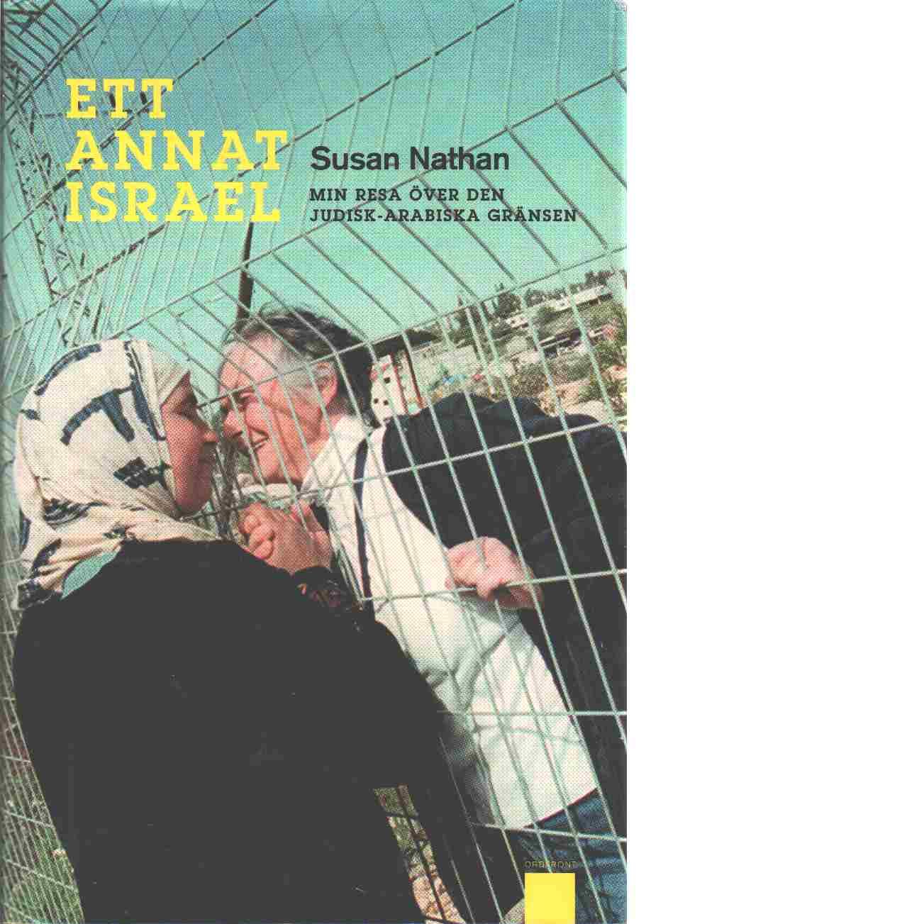 Ett annat Israel : min resa över den judisk-arabiska gränsen - Nathan, Susan