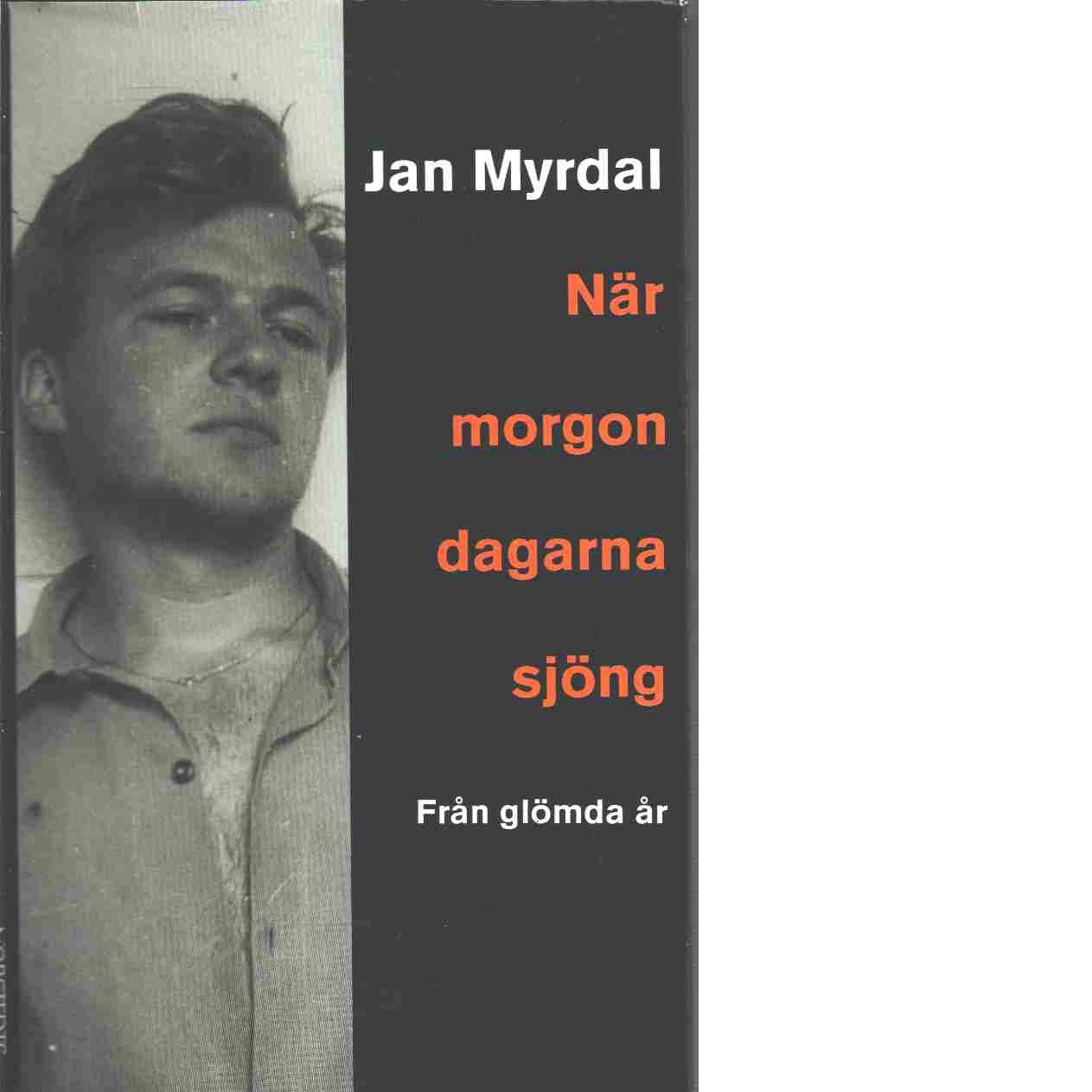 När morgondagarna sjöng : från glömda år : en berättelse - Myrdal, Jan