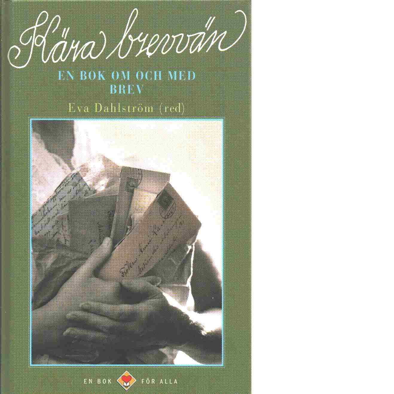 Kära brevvän : en bok om och med brev - Red. Dahlström, Eva