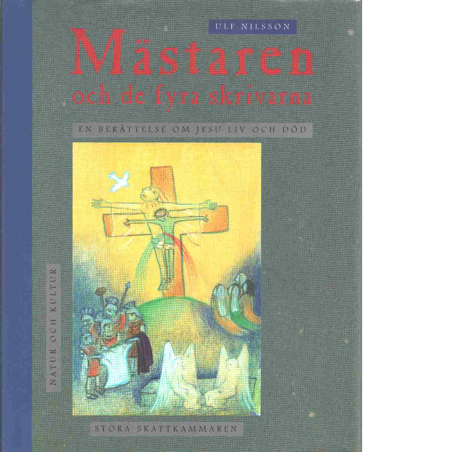 Mästaren och de fyra skrivarna : en berättelse om Jesu liv och död - Nilsson, Ulf