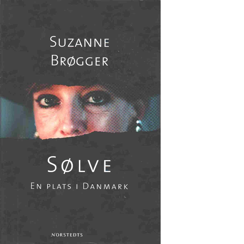 Sølve : en plats i Danmark - Brøgger, Suzanne