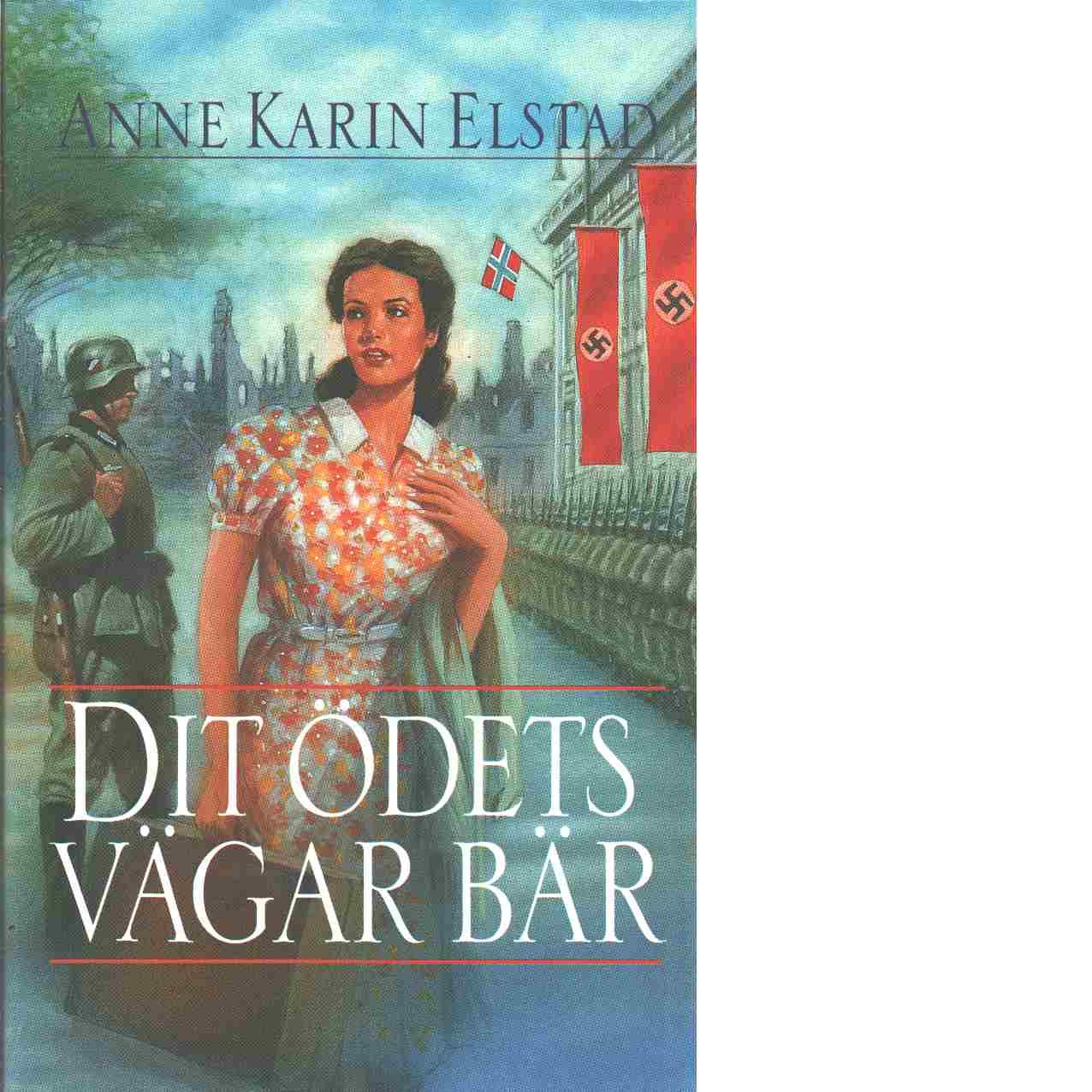 Dit ödets vägar bär - Elstad, Anne Karin