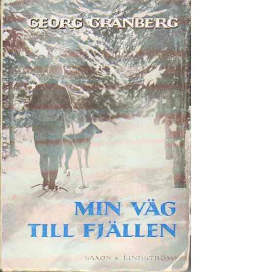 Min väg till fjällen - Granberg, Georg