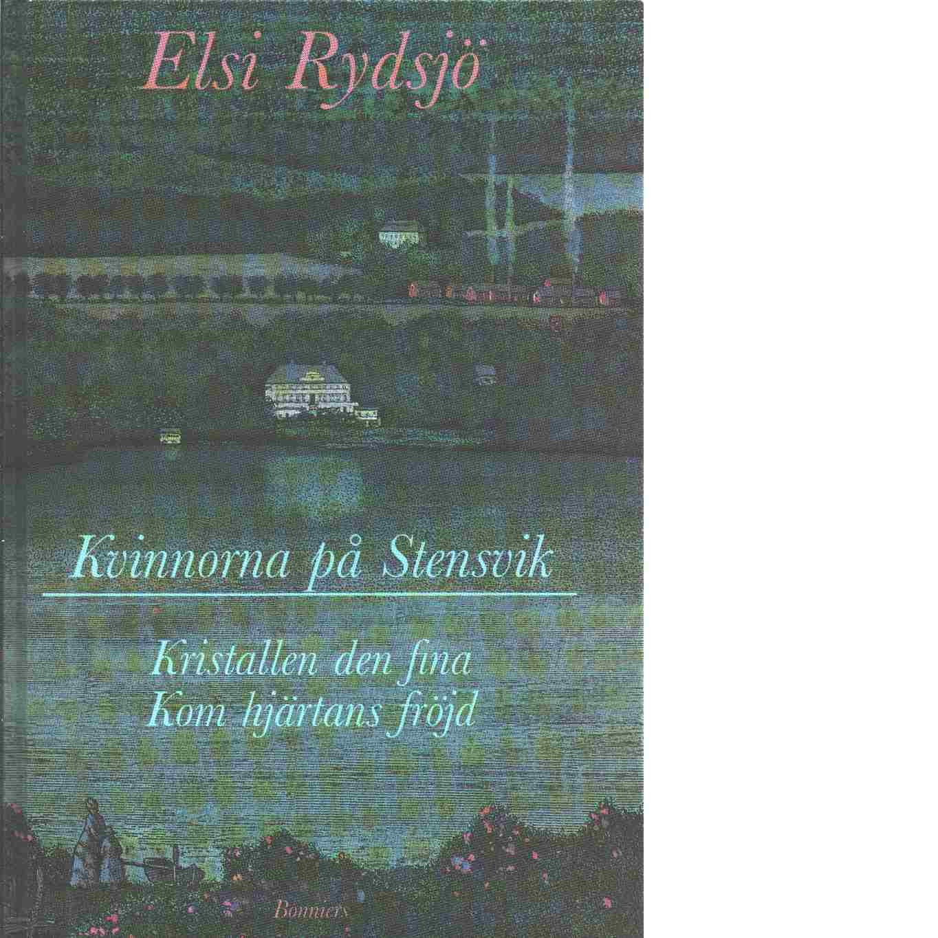 Kvinnorna på Stensvik : Kvinnorna på Stensvik, Kristallen den fina och Kom hjärtans fröjd - Rydsjö, Elsi
