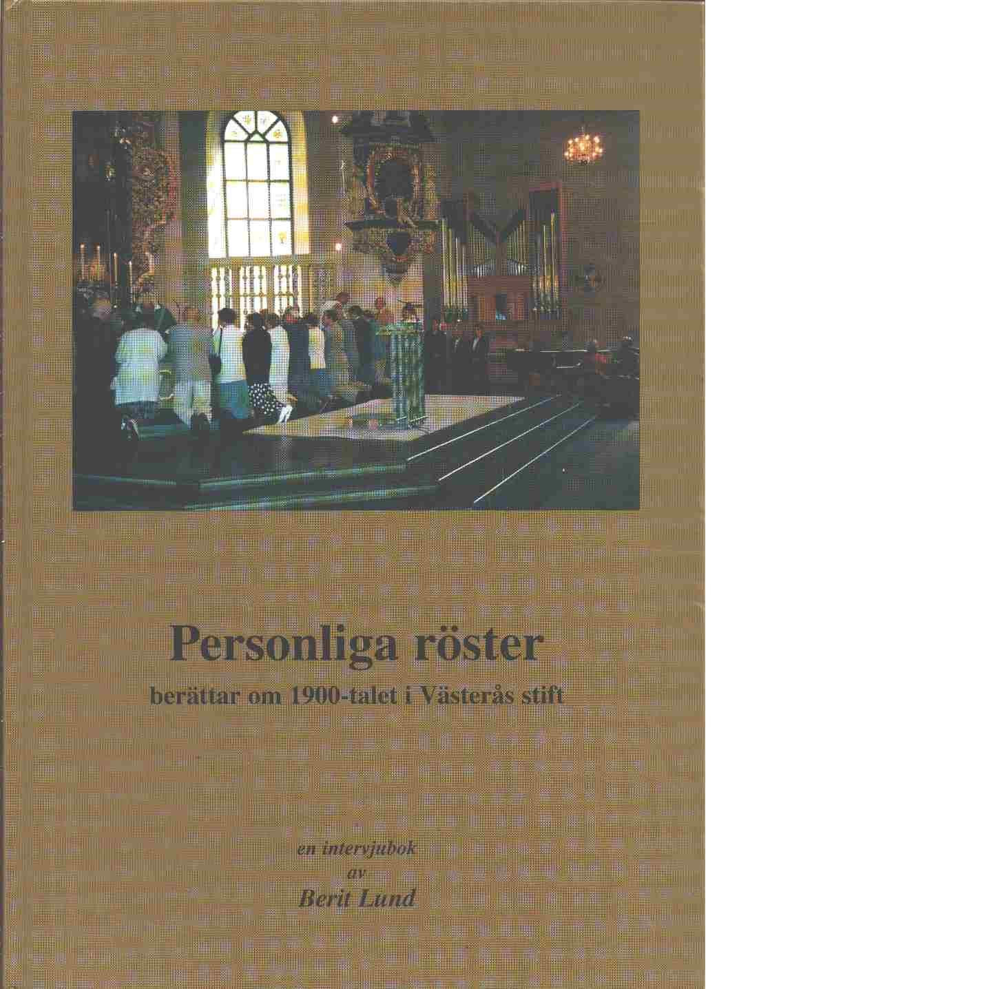 Personliga röster berättar om 1900-talet i Västerås stift : en intervjubok - Lund, Berit