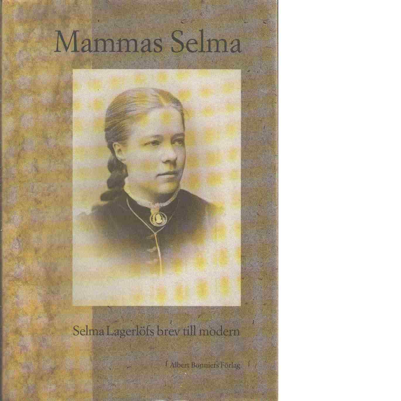 Mammas Selma : Selma Lagerlöfs brev till modern - Lagerlöf, Selma