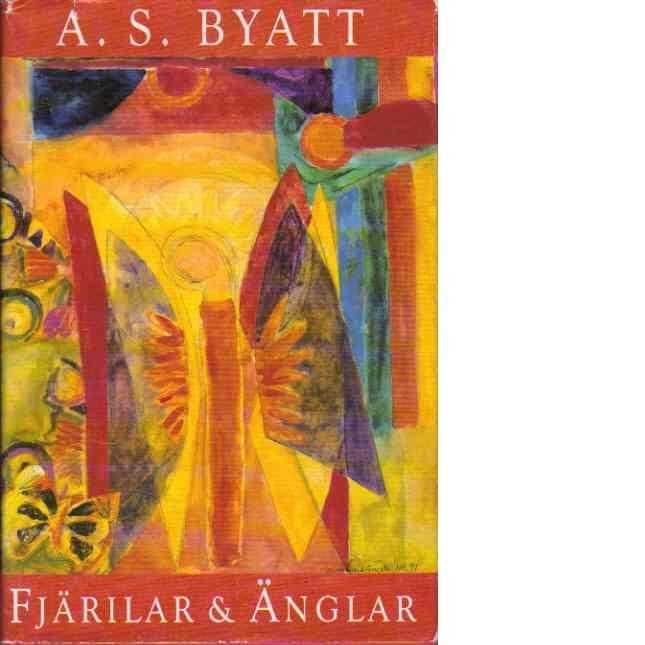 Fjärilar & änglar - Byatt, A. S