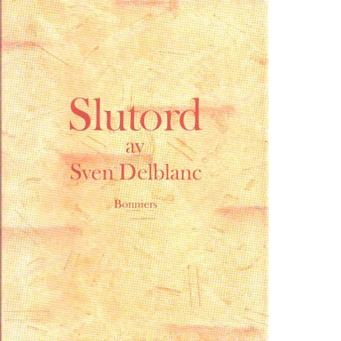 Slutord - Delblanc, Sven