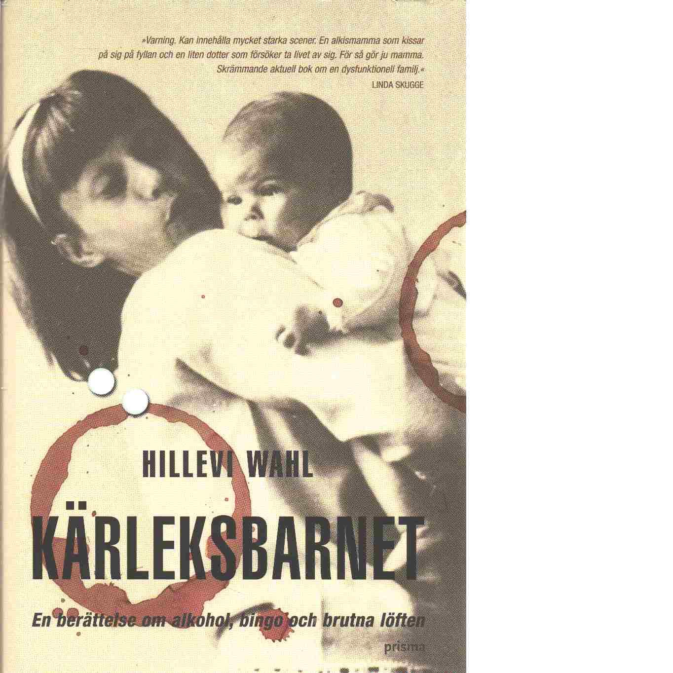 Kärleksbarnet : en berättelse om alkohol, bingo och brutna löften - Wahl, Hillevi