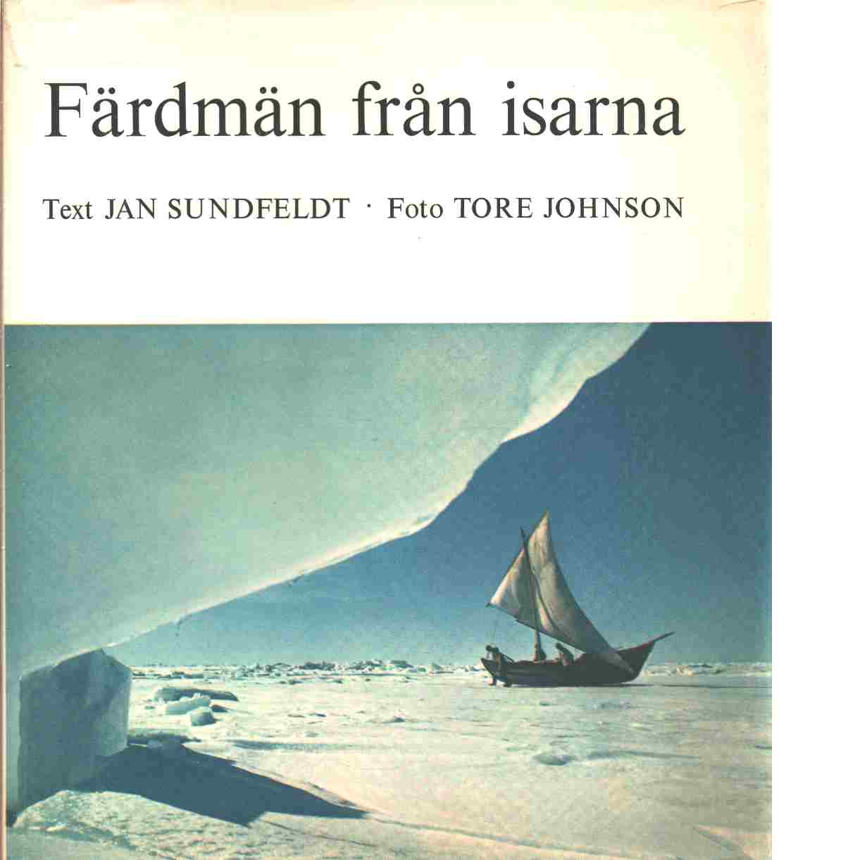 Färdmän från isarna - Sundfeldt, Jan &Johnson, Tore