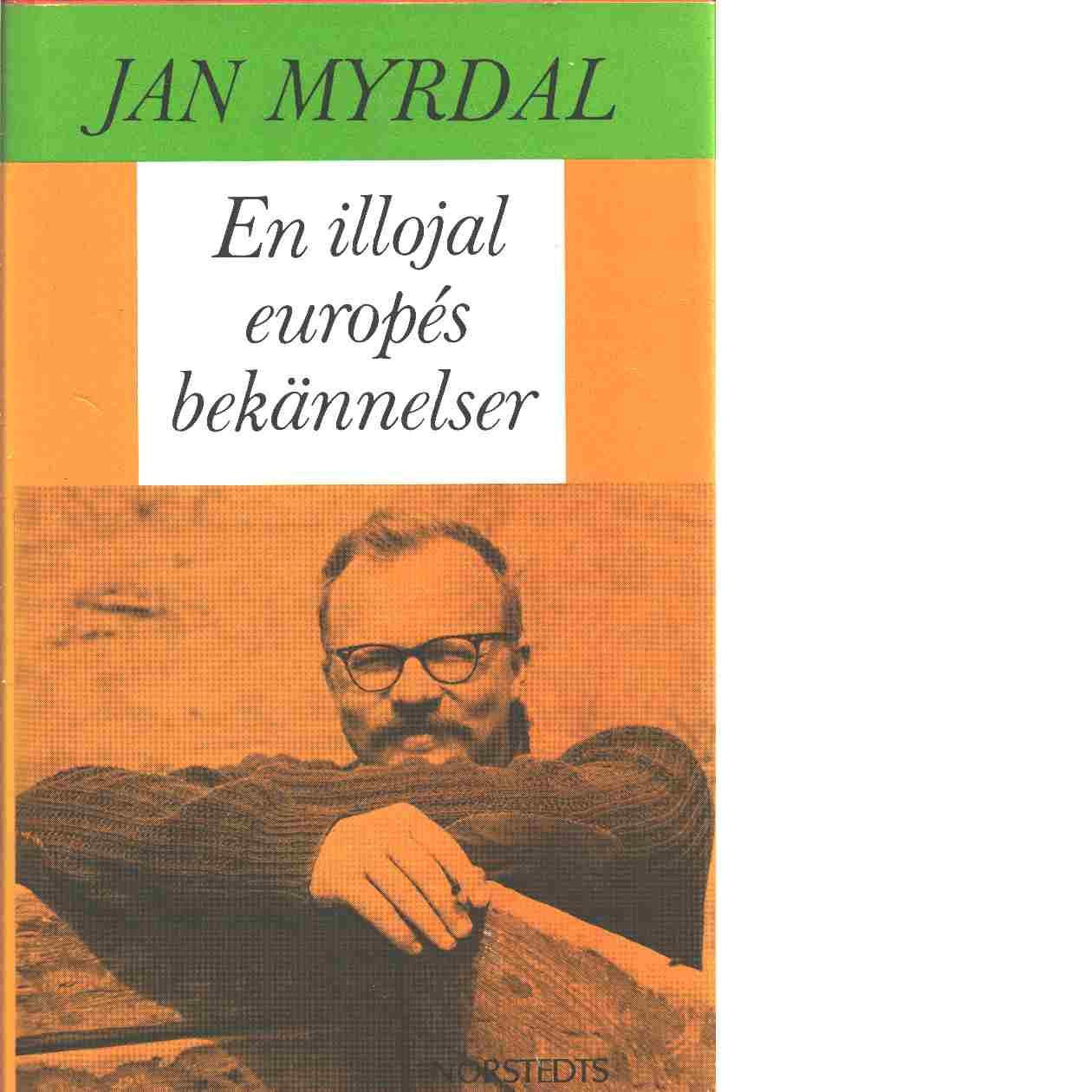 En illojal europés bekännelser : roman - Myrdal, Jan