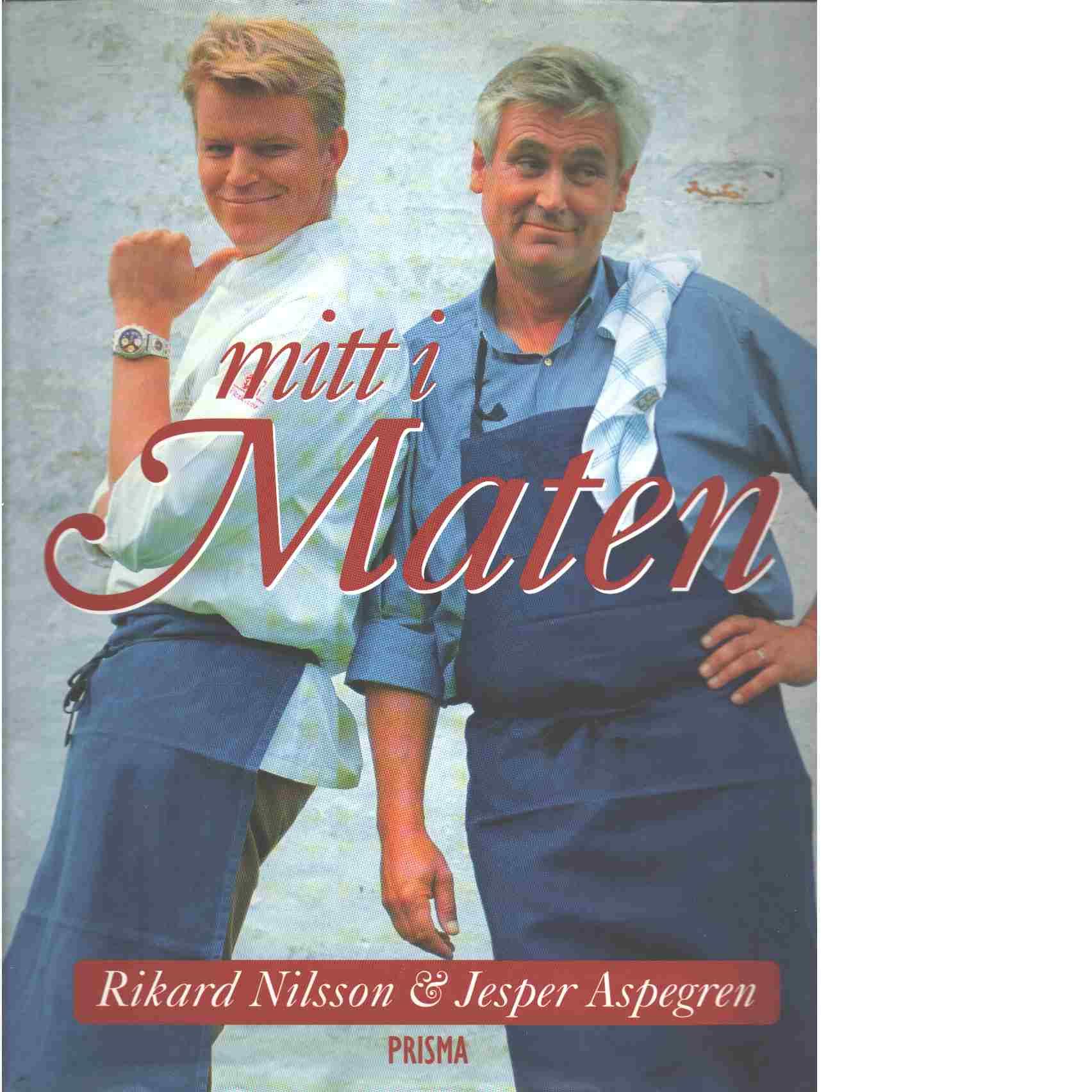 Mitt i maten - Nilsson, Rikard och Aspegren, Jesper