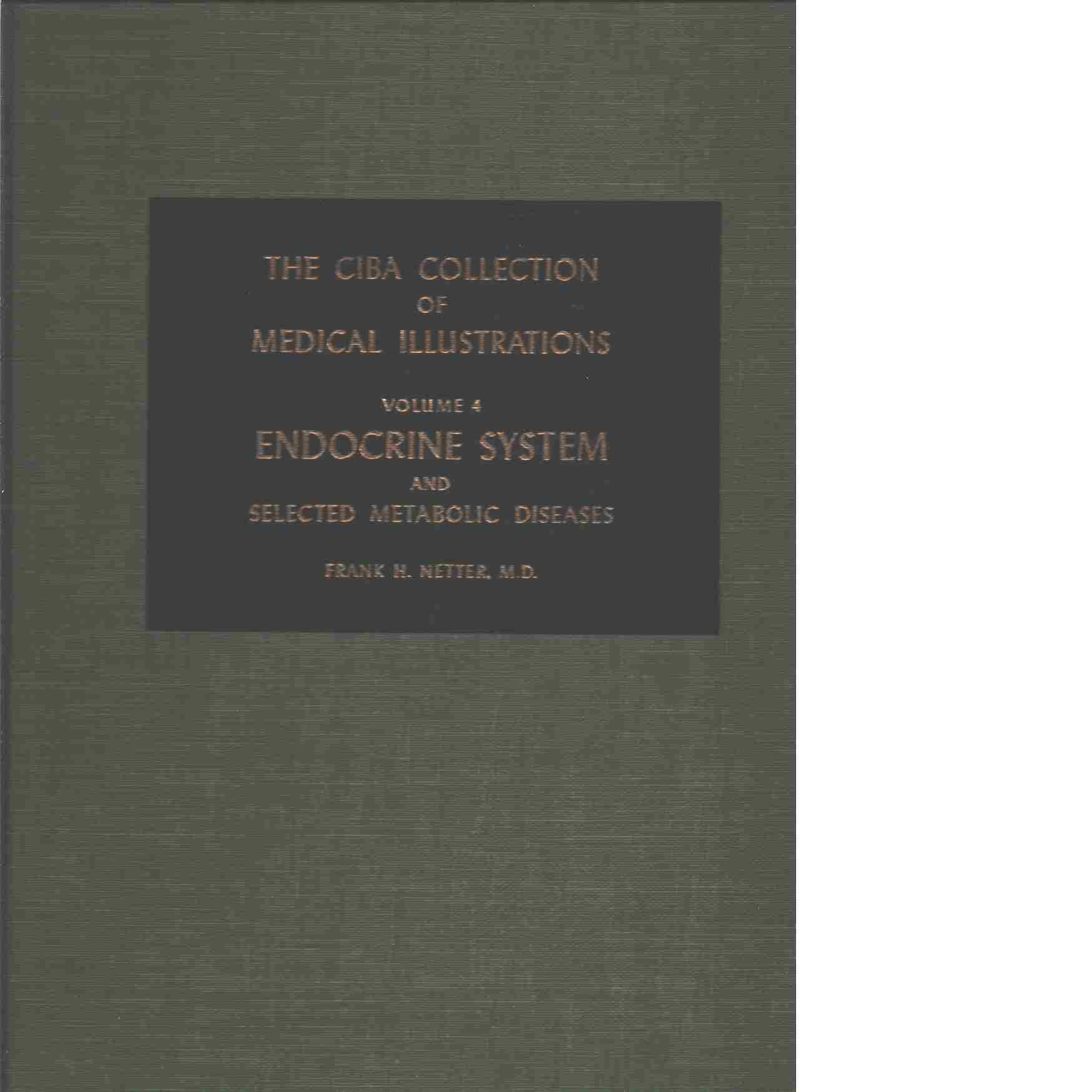 The Ciba Collection of Medical Illustrations, Volume 4 Endocrine  System and selected metabolic diseases - Netter Frank H.