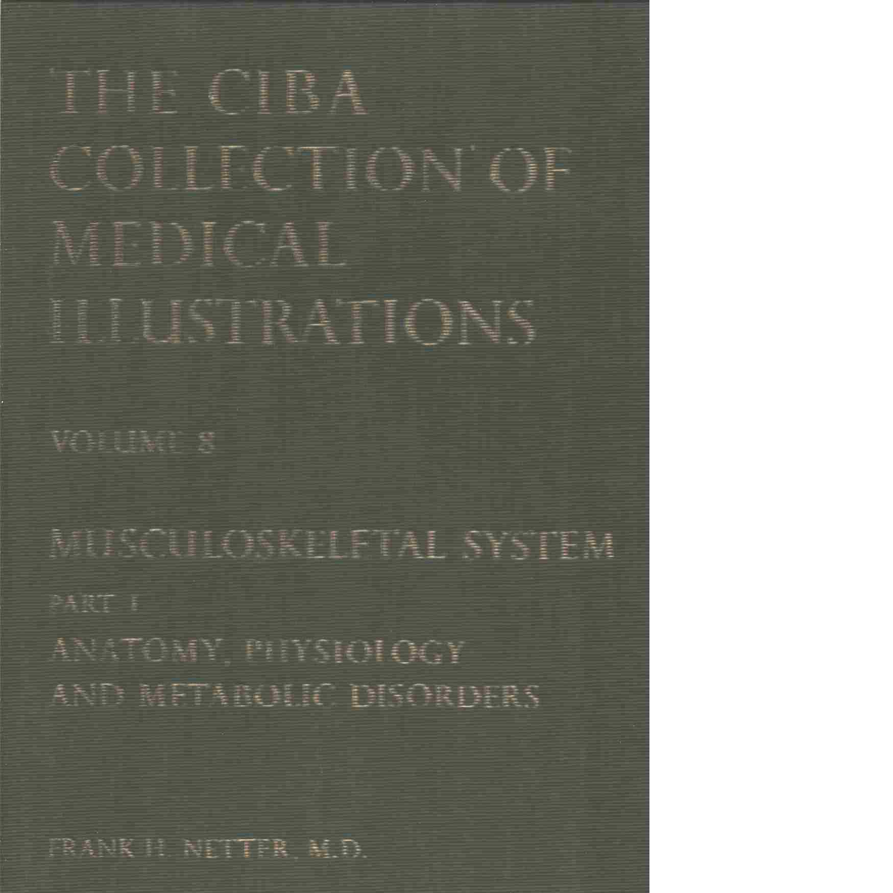 The Ciba Collection of Medical Illustrations, Volume 8 Musculoskeletal  System part I anatomy, physiology and metabolic disorders - Netter Frank H.