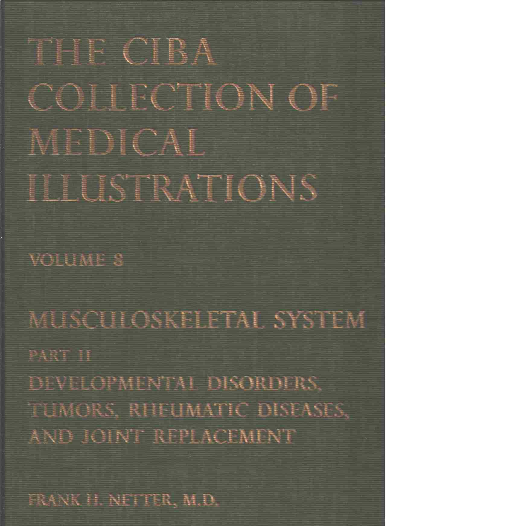 The Ciba Collection of Medical Illustrations, Volume 8 Musculoskeletal  System part II anatomy, physiology and metabolic disorders - Netter Frank H.
