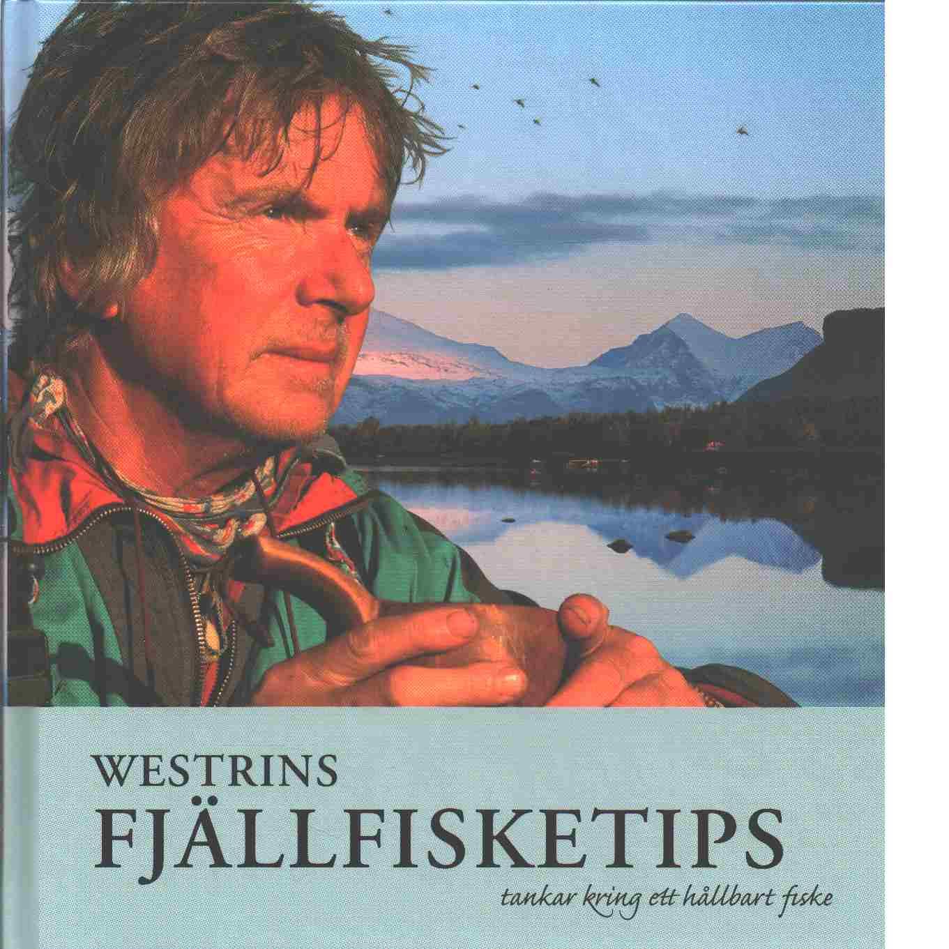 Westrins fjällfisketips : tankar kring ett hållbart fiske - Westrin, Gunnar
