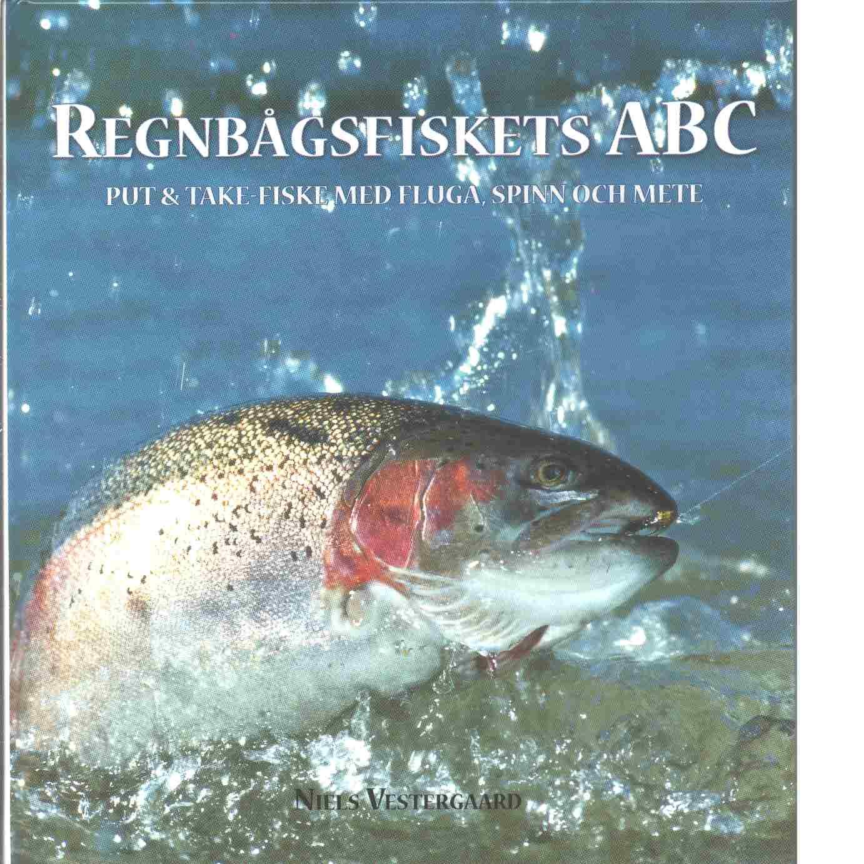 Regnbågsfiskets ABC : put & take-fiske med fluga, spinn och mete - Vestergaard, Niels