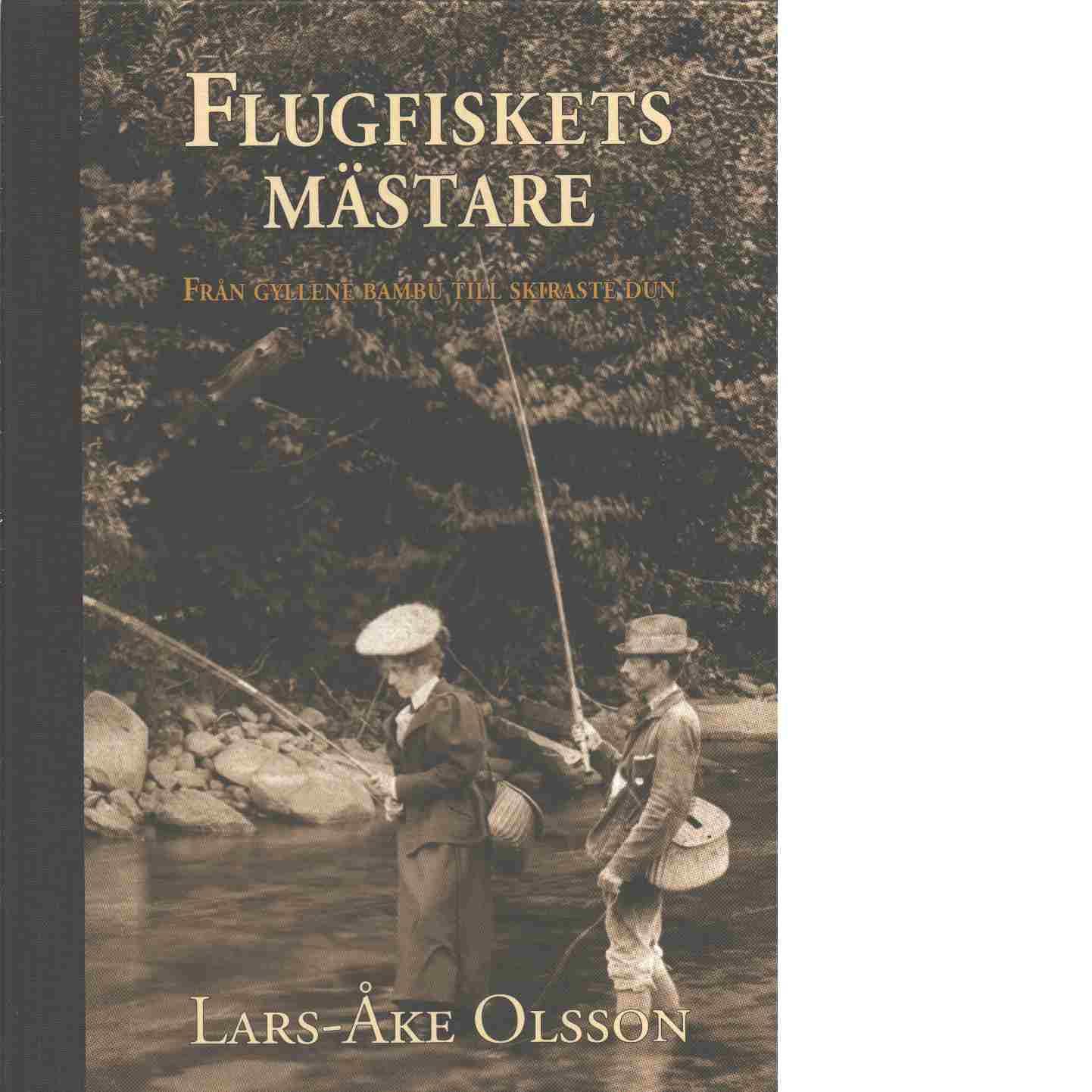 Flugfiskets mästare : från gyllene bambu till skiraste dun - Olsson, Lars-Åke och Gustavsson, Thommy