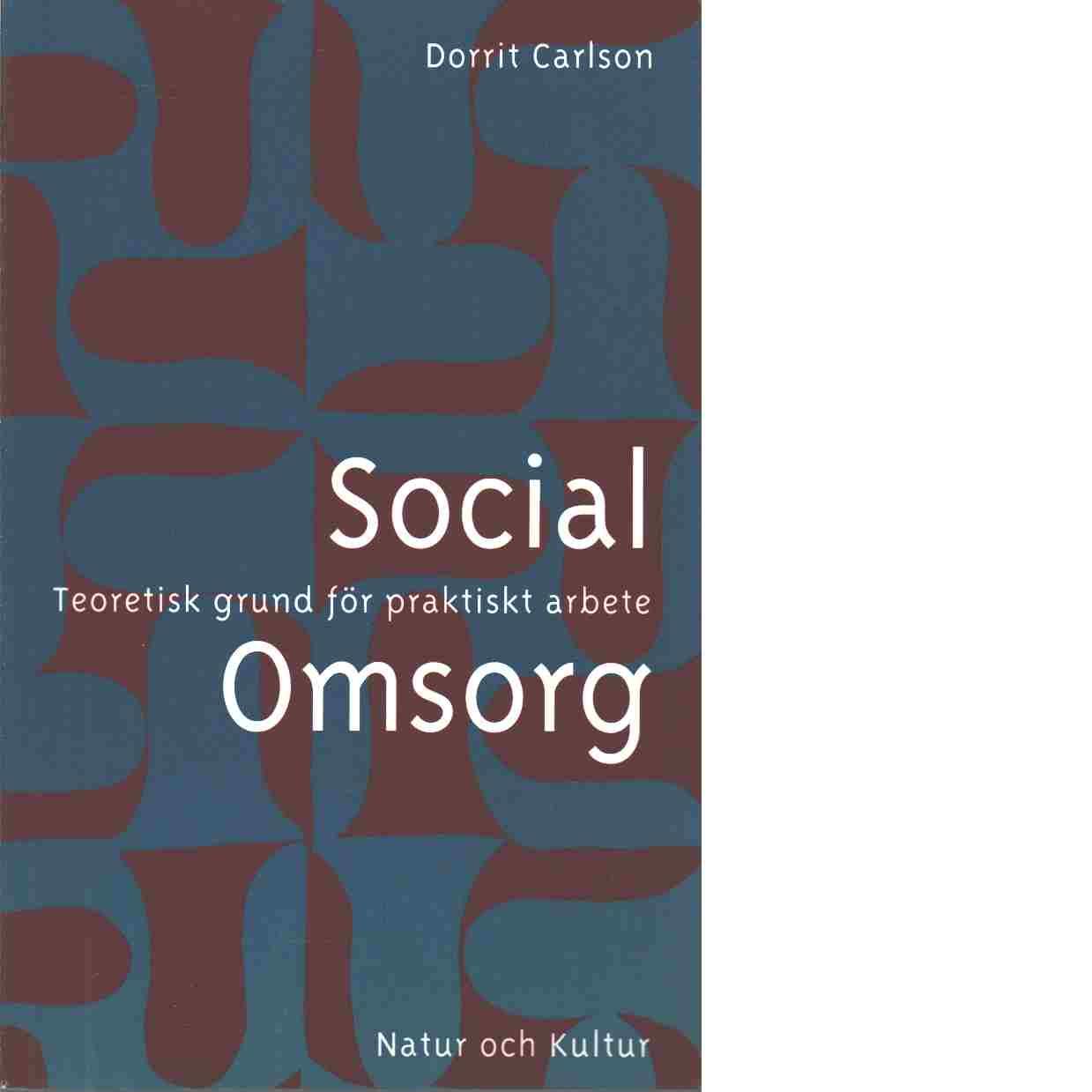 Social omsorg : teoretisk grund för praktiskt arbete - Carlson, Dorrit