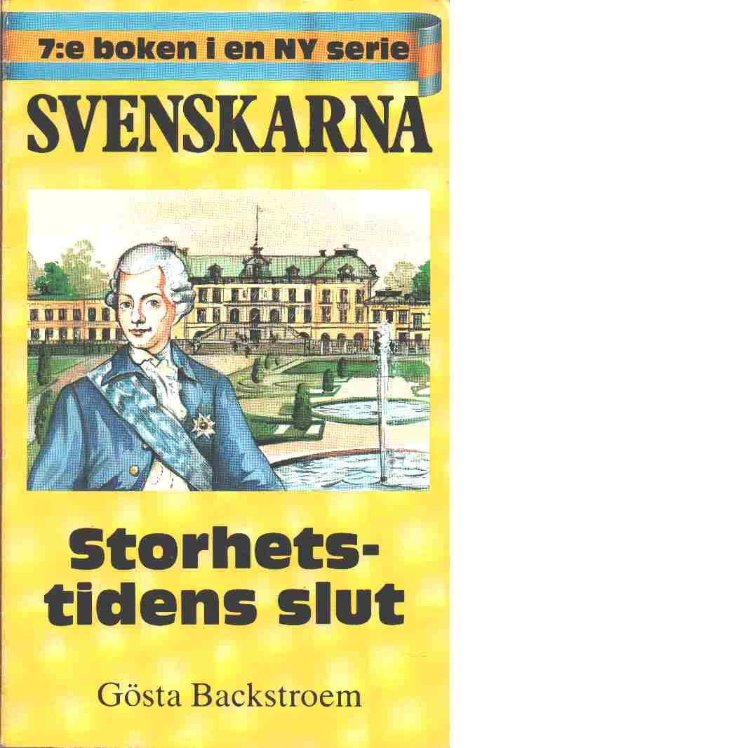 Svenskarna : [historiska bygderomaner]. 7 Storhetstidens slut - Backstroem, Gösta