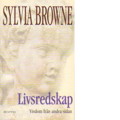 Livsredskap : visdom från andra sidan - Browne, Sylvia