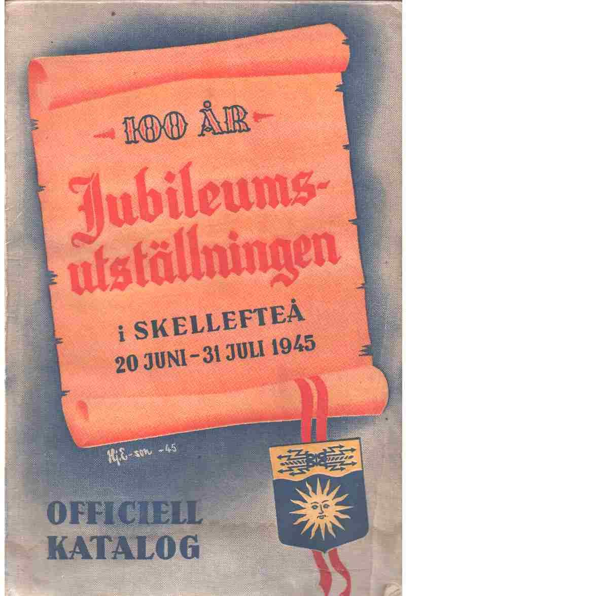 Officiell katalog över jubileumsutställningen i Skellefteå : 20 juni-31 juli 1945 - Red.