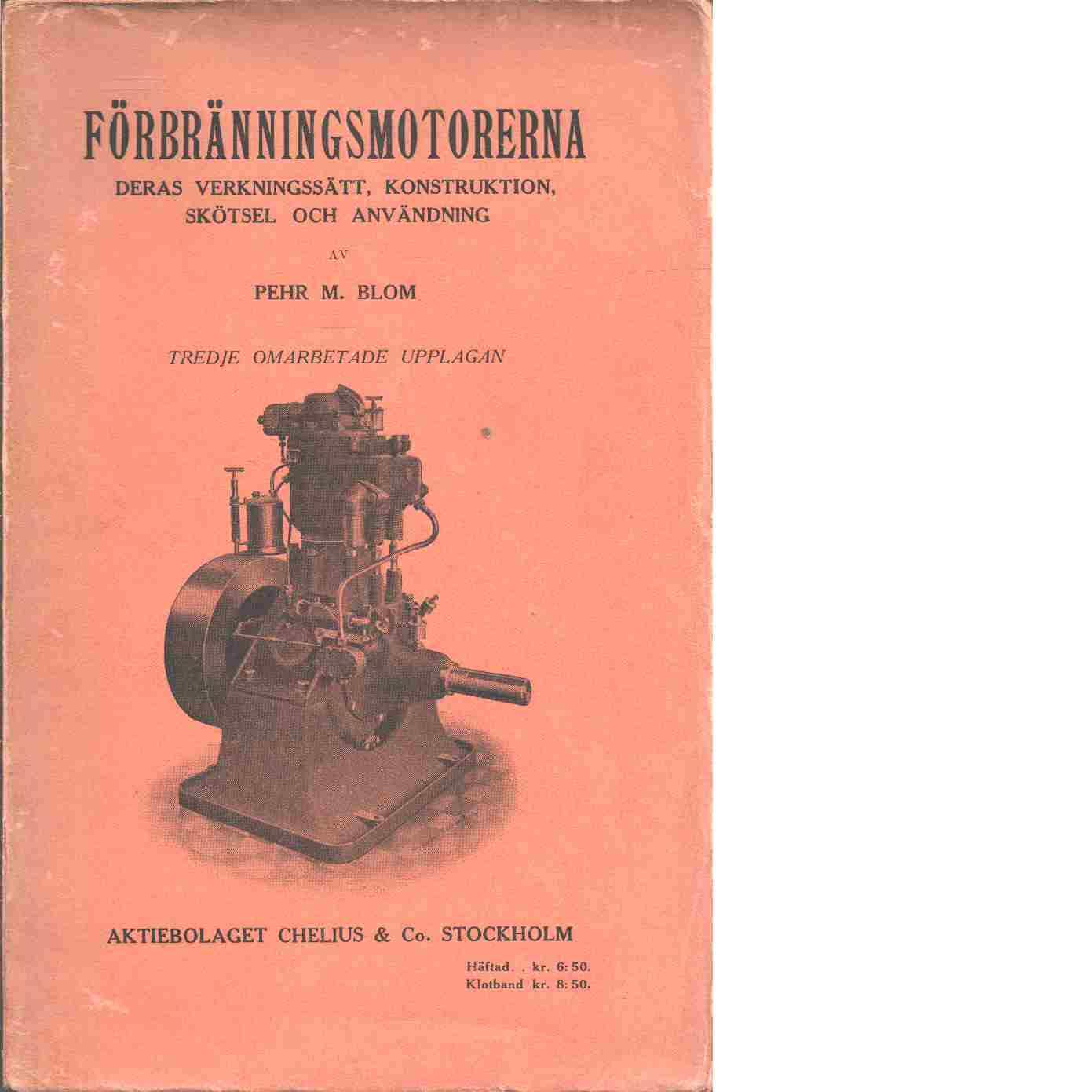 Förbränningsmotorerna, deras verkningssätt, konstruktion, skötsel och användning. - Blom, Pehr M.