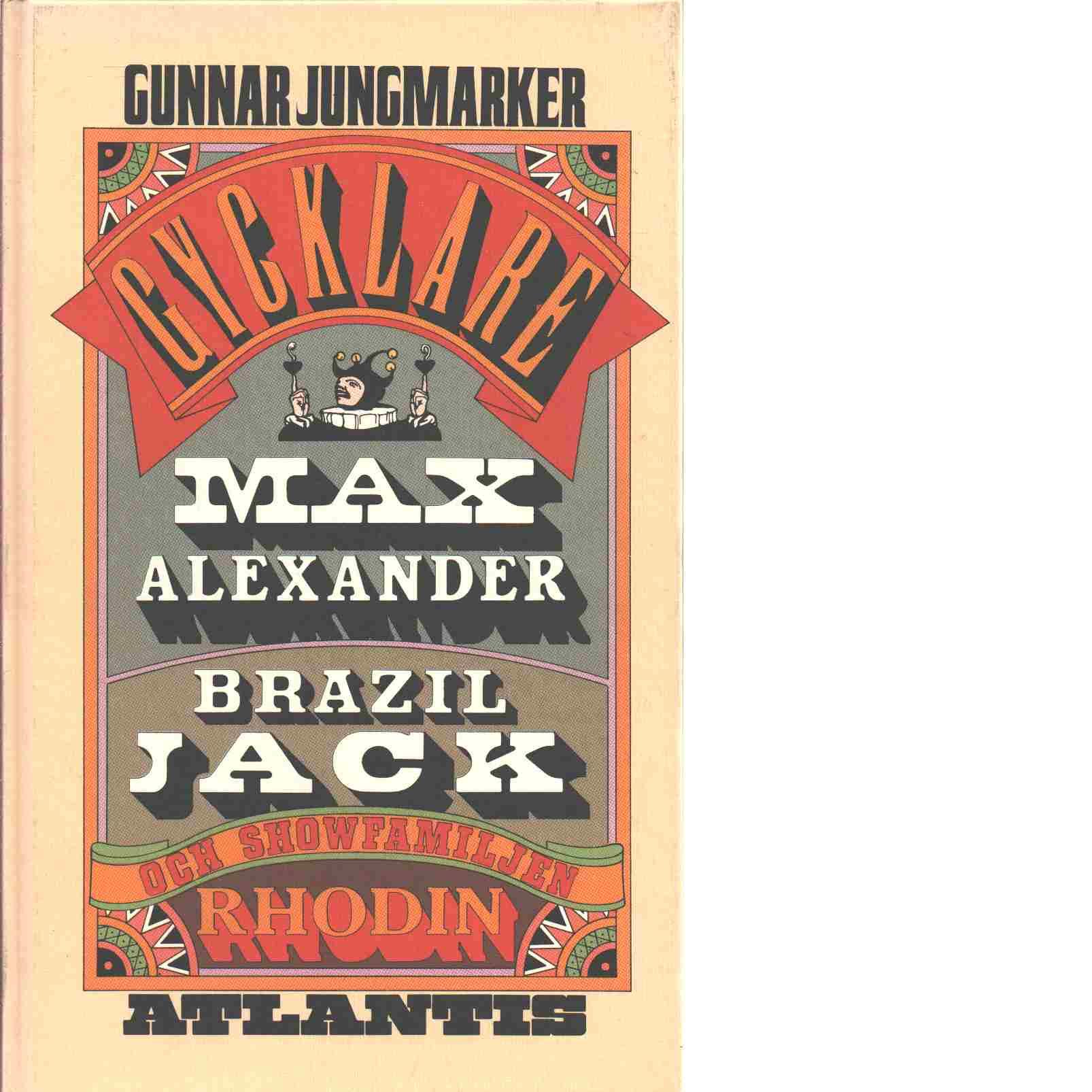 Gycklare : Gøglere : Max Alexander, Brazil Jack och showfamiljen Rhodin - Jungmarker, Gunnar