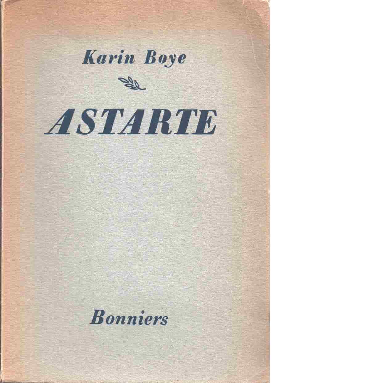 Samlade skrifter. [1], Astarte - Boye, Karin