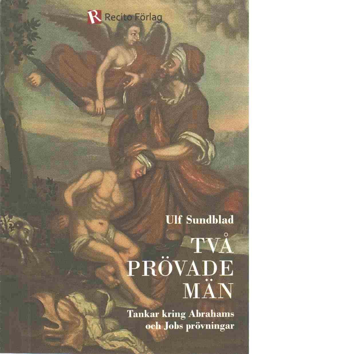 Två prövade män : tankar kring Abrahams och Jobs prövningar - Sundblad, Ulf