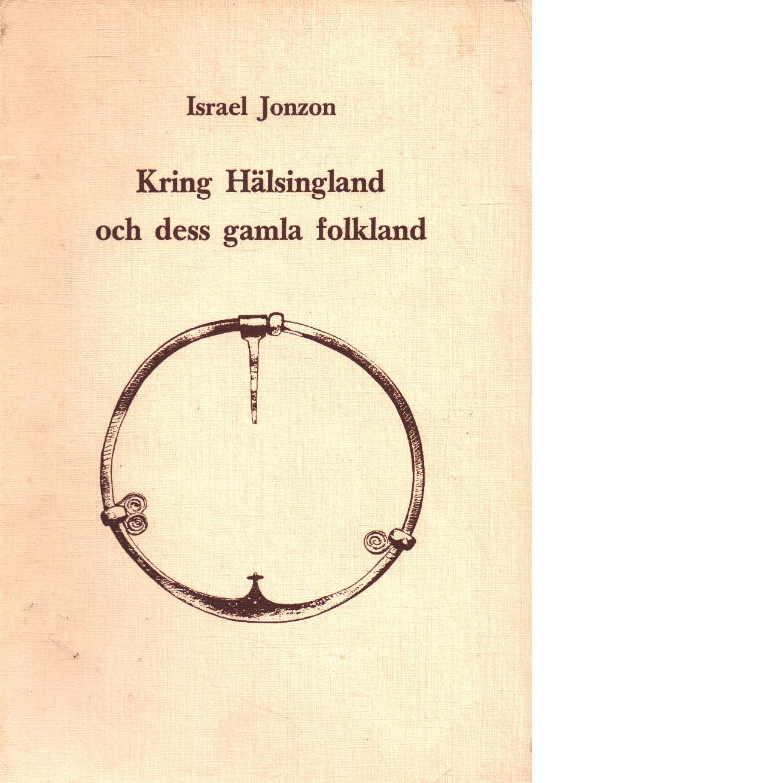 Kring Hälsingland och dess gamla folkland - Jonsson, Israel