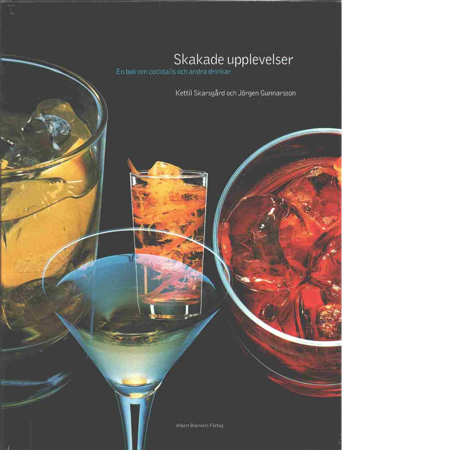 Skakade upplevelser : en bok om cocktails och andra drinkar - Skarsgård, Kettil och Gunnarsson, Jörgen