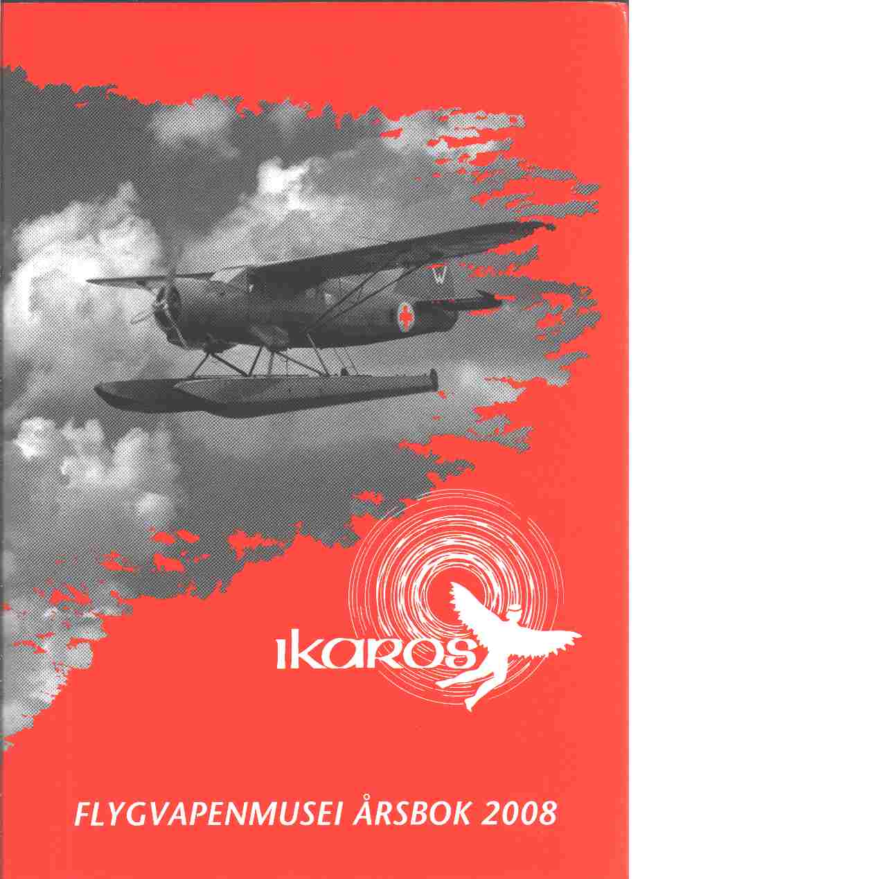 Ikaros : Flygvapenmusei årsbok 2008 - Red. Flygvapenmuseum