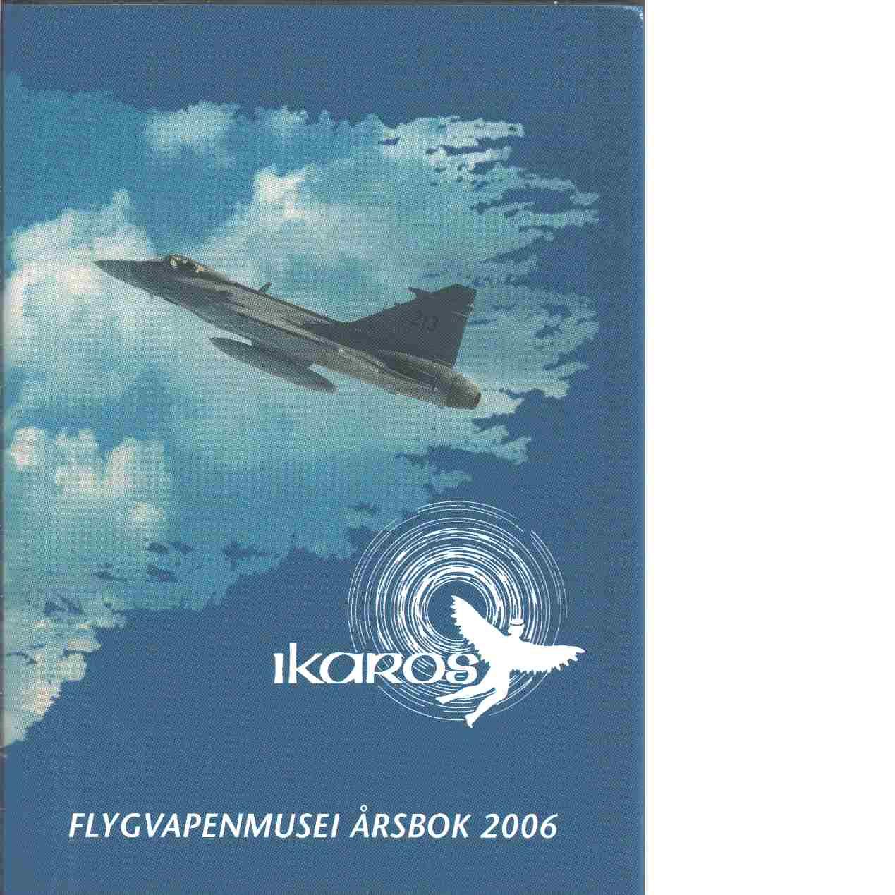 Ikaros : Flygvapenmusei årsbok 2006 - Red. Flygvapenmuseum