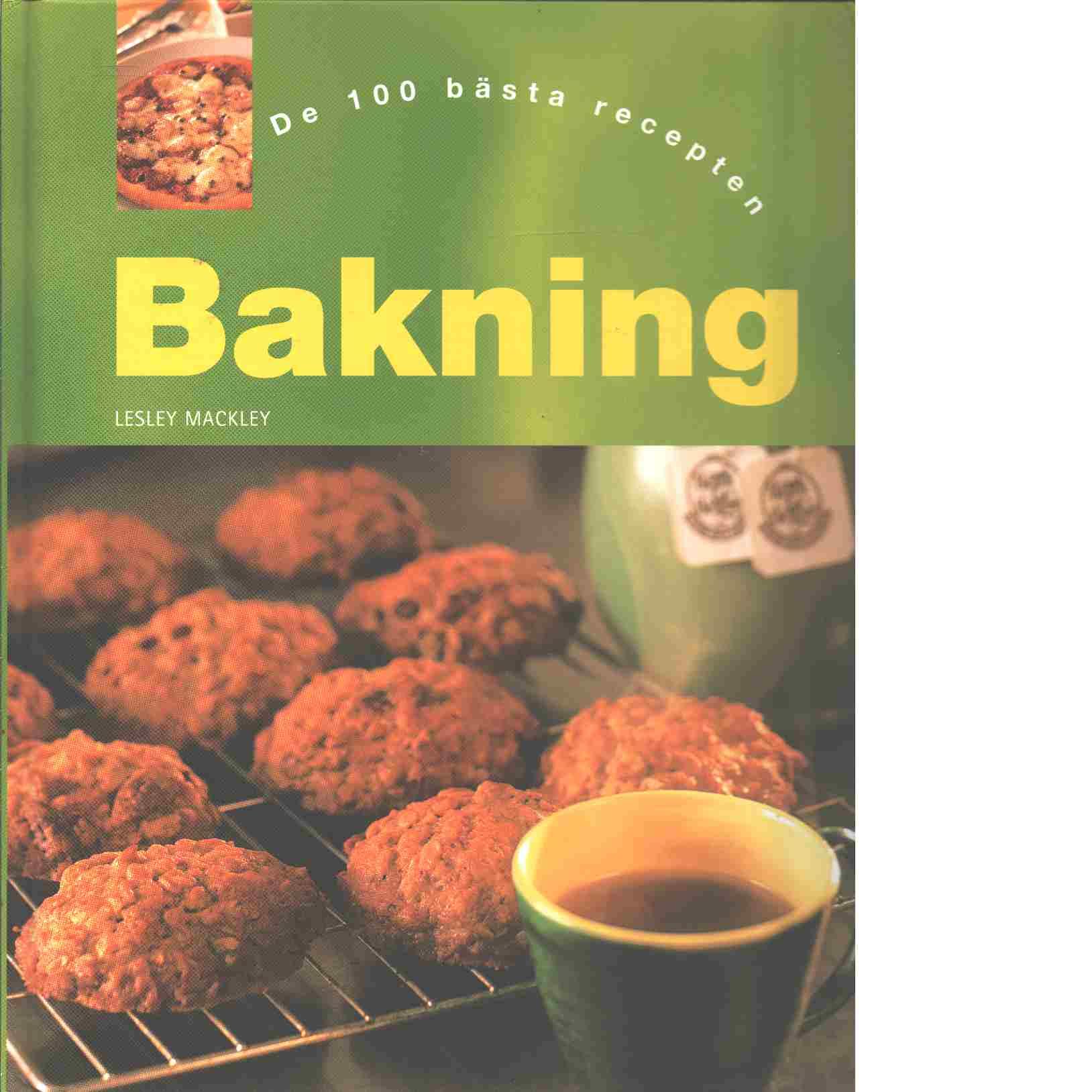Bakning : de 100 bästa recepten - Mackley, Lesley