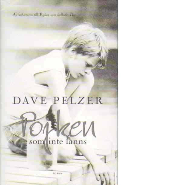 Pojken som inte fanns : ett fosterbarns sökande efter kärleken hos en familj - Pelzer, Dave