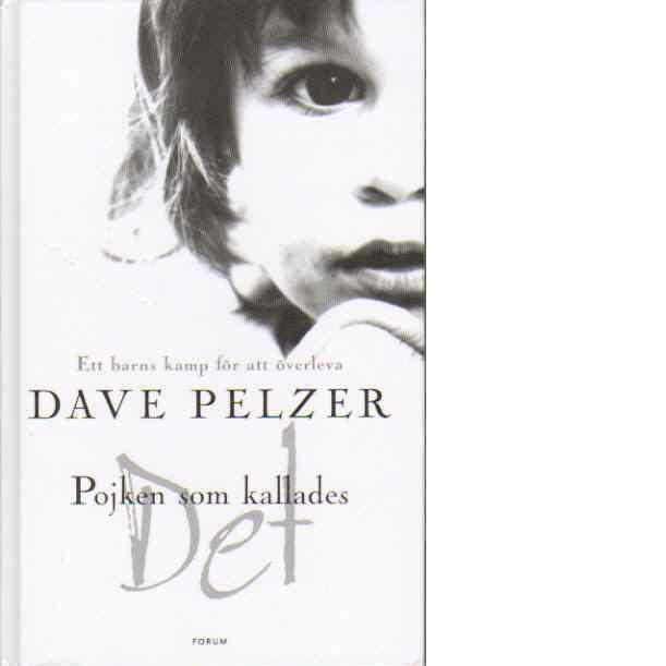Pojken som kallades Det : [ett barns kamp för att överleva] - Pelzer, Dave