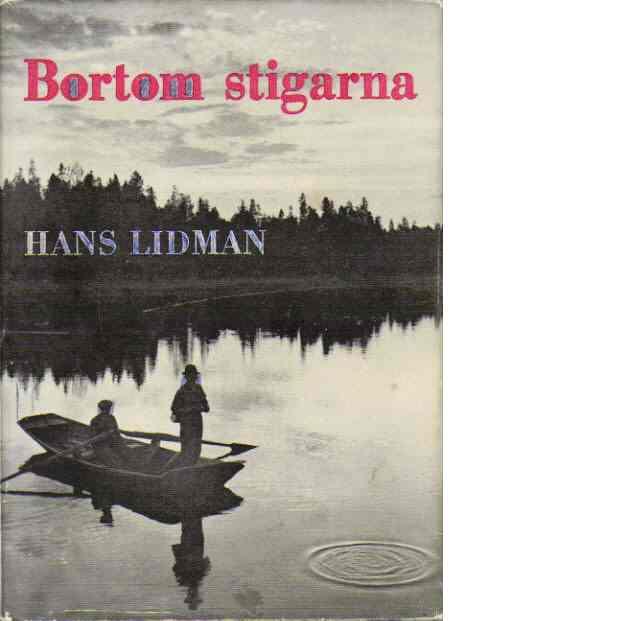 Bortom stigarna : från fiskevatten och björnstigar - Lidman, Hans