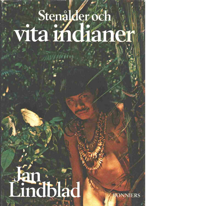 Stenålder och vita indianer - Lindblad, Jan