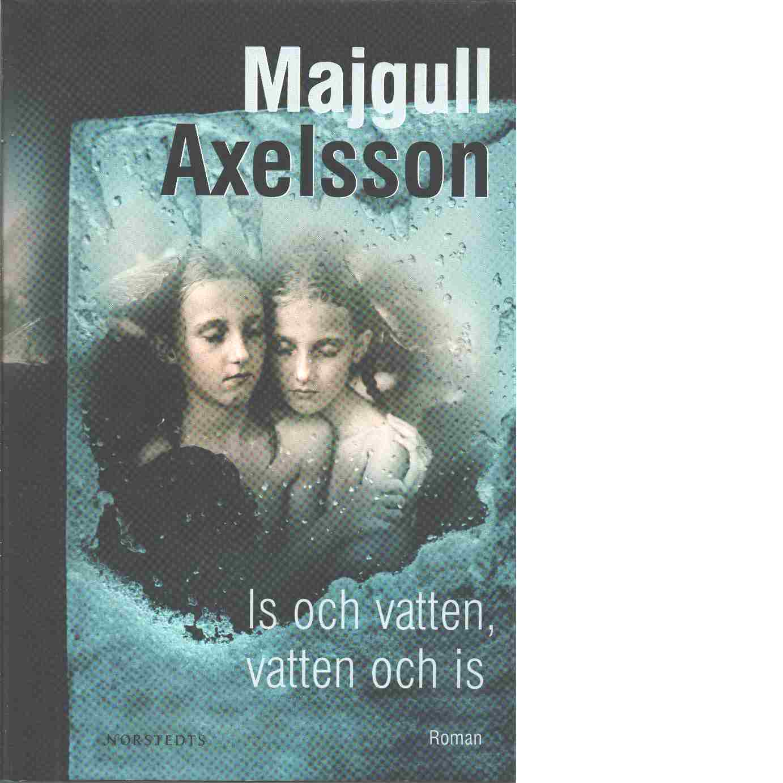 Is och vatten, vatten och is - Axelsson, Majgull