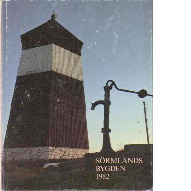 Sörmlandsbygden 1982 - Södermanlands hembygdsförbund